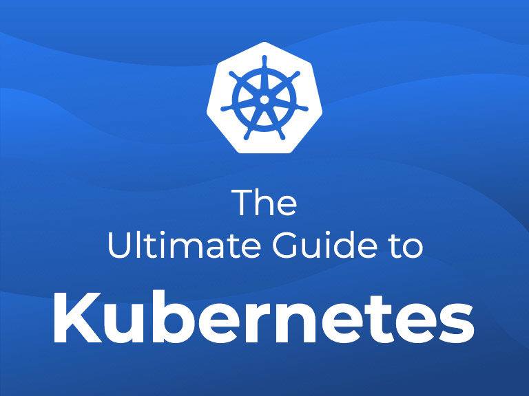 The ultimate guide to Kubernetes